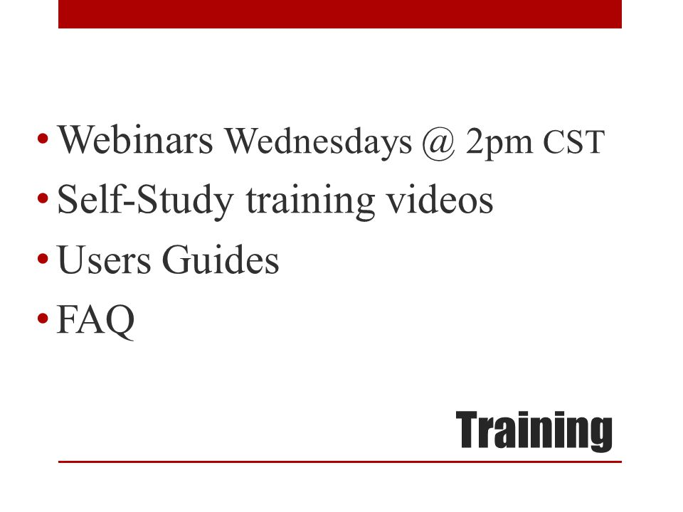 Training Webinars Wednesdays @ 2pm CST Self-Study training videos Users Guides FAQ