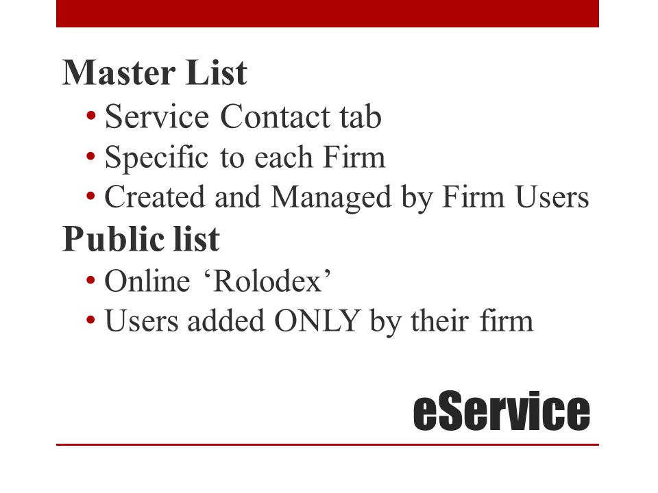 eService Master List Service Contact tab Specific to each Firm Created and Managed by Firm Users Public list Online 'Rolodex' Users added ONLY by their firm