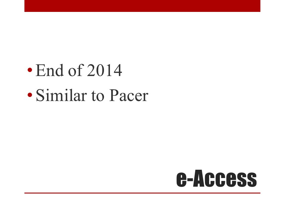 e-Access End of 2014 Similar to Pacer