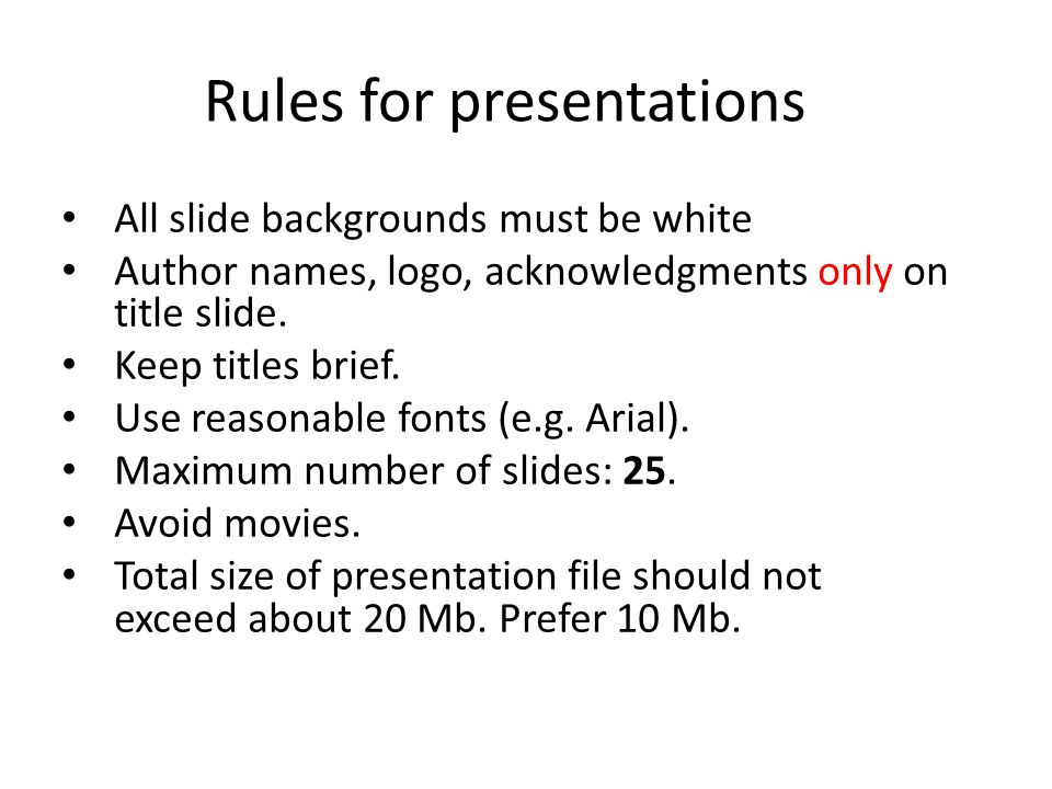 Rules for presentations All slide backgrounds must be white Author names, logo, acknowledgments only on title slide.