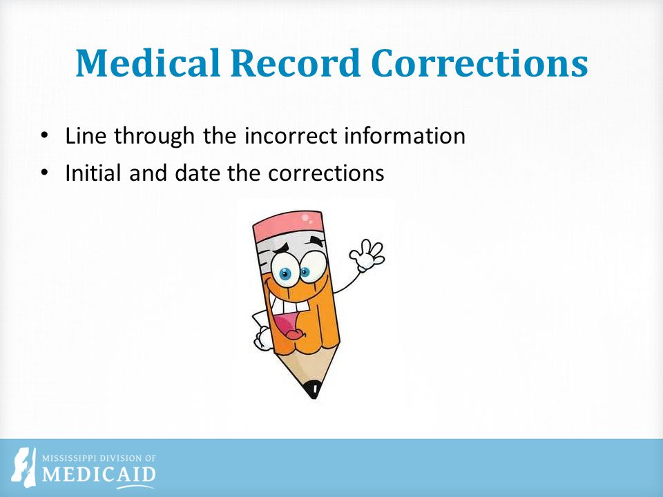 Medical Record Corrections Line through the incorrect information Initial and date the corrections
