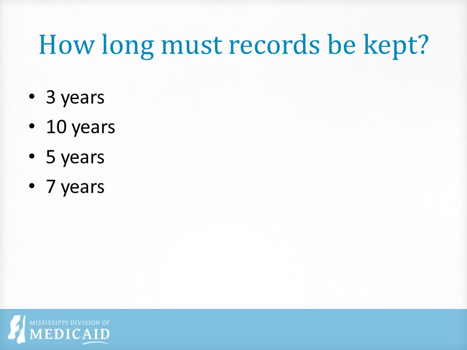 How long must records be kept 3 years 10 years 5 years 7 years