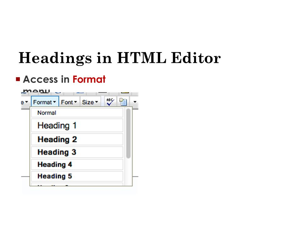 Headings in HTML Editor  Access in Format menu
