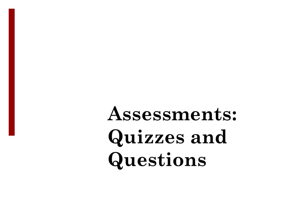 Assessments: Quizzes and Questions