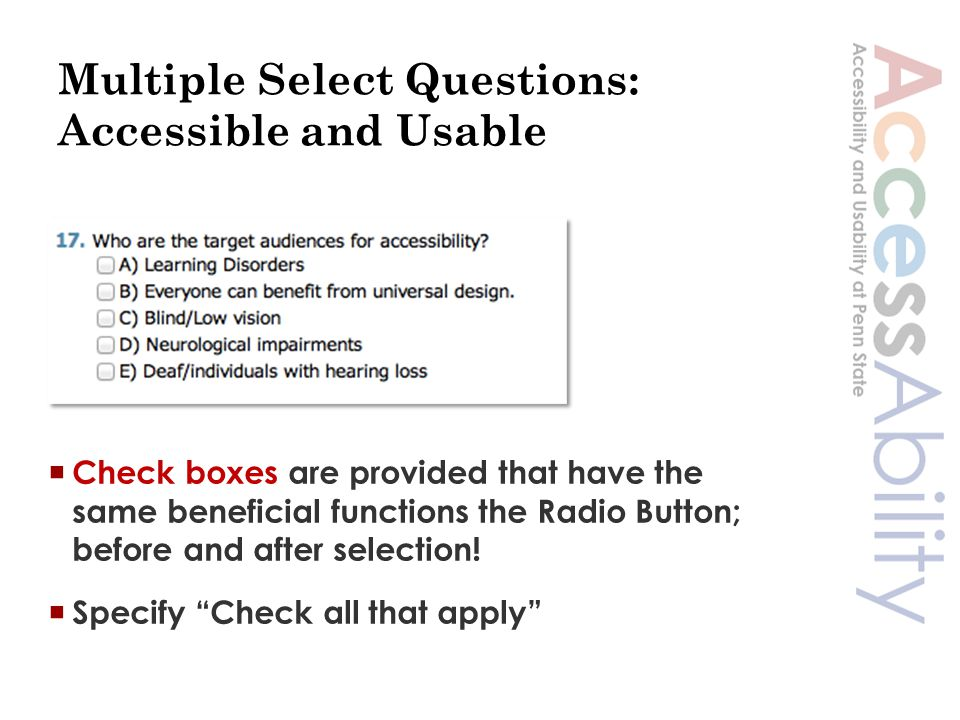 Multiple Select Questions: Accessible and Usable  Check boxes are provided that have the same beneficial functions the Radio Button; before and after selection.