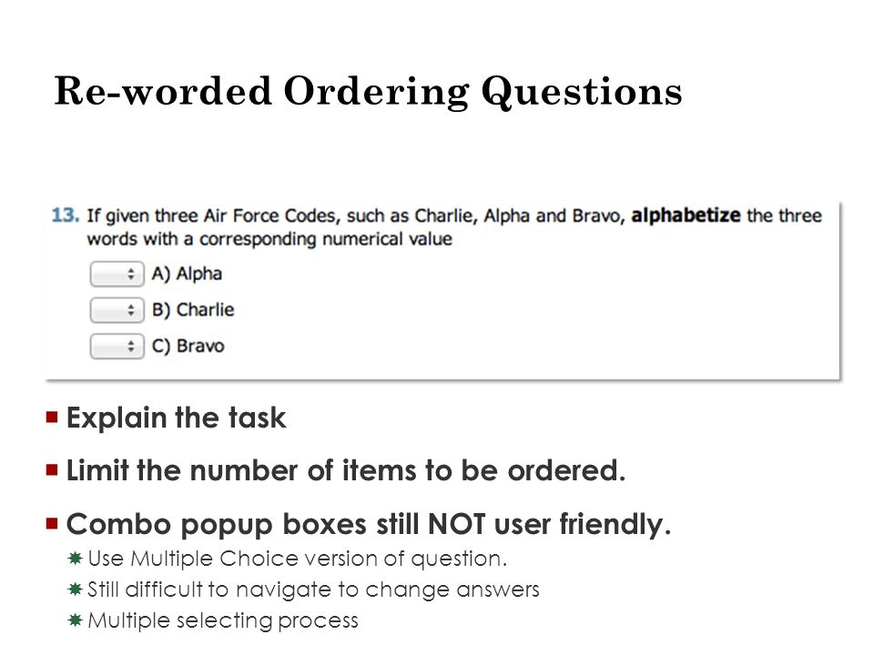 Re-worded Ordering Questions  Explain the task  Limit the number of items to be ordered.