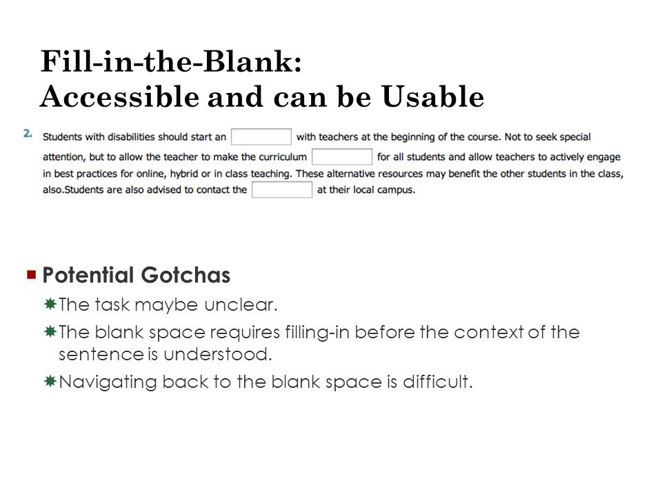 Fill-in-the-Blank: Accessible and can be Usable  Potential Gotchas  The task maybe unclear.