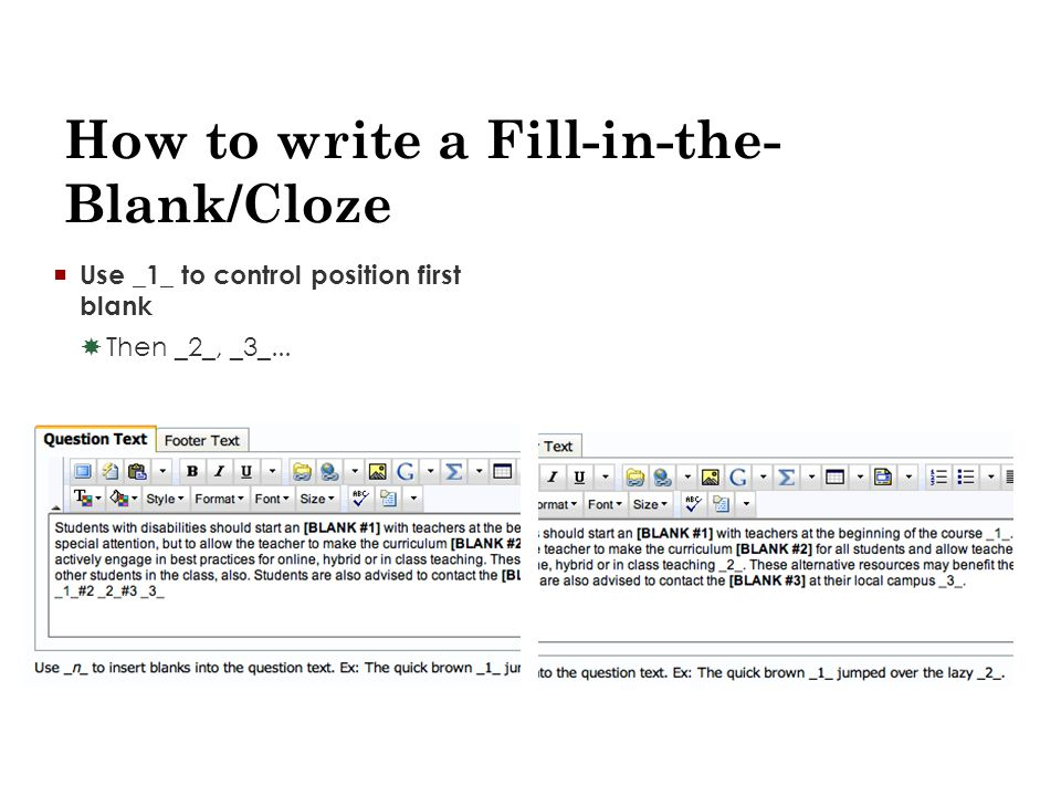 How to write a Fill-in-the- Blank/Cloze  Use _1_ to control position first blank  Then _2_, _3_...