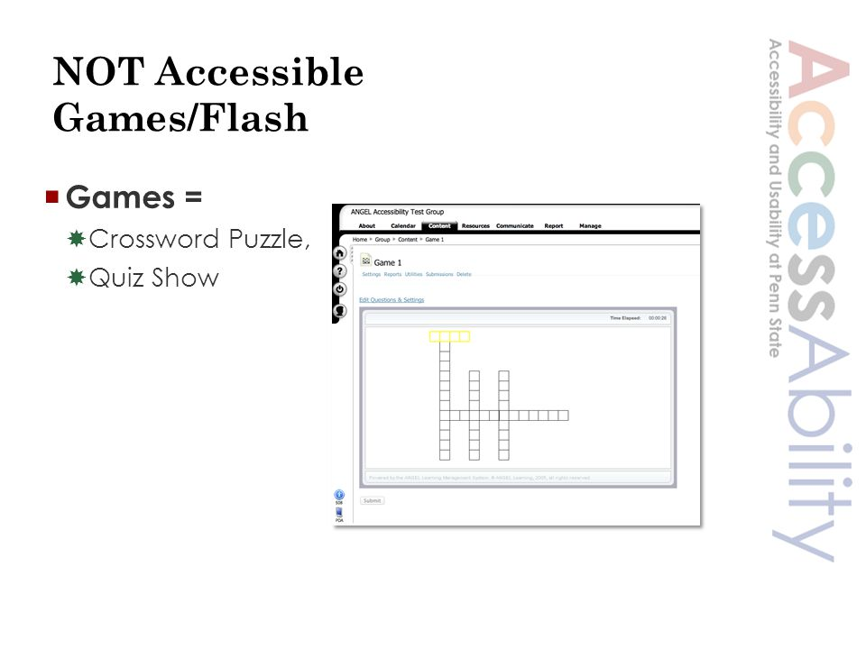 NOT Accessible Games/Flash  Games =  Crossword Puzzle,  Quiz Show