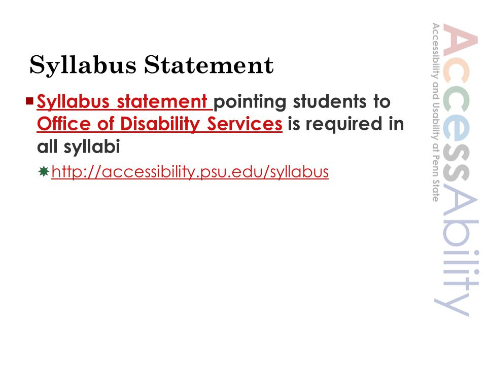 Syllabus Statement  Syllabus statement pointing students to Office of Disability Services is required in all syllabi Syllabus statement Office of Disability Services  http://accessibility.psu.edu/syllabus http://accessibility.psu.edu/syllabus