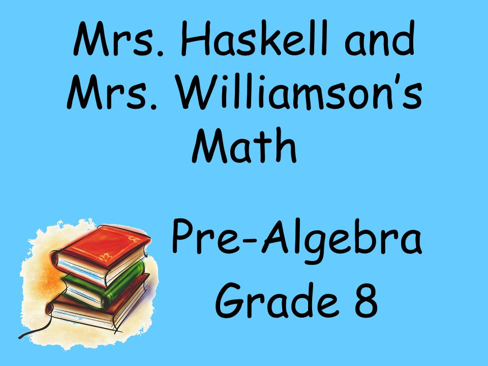 Mrs. Haskell and Mrs. Williamson's Math Pre-Algebra Grade 8