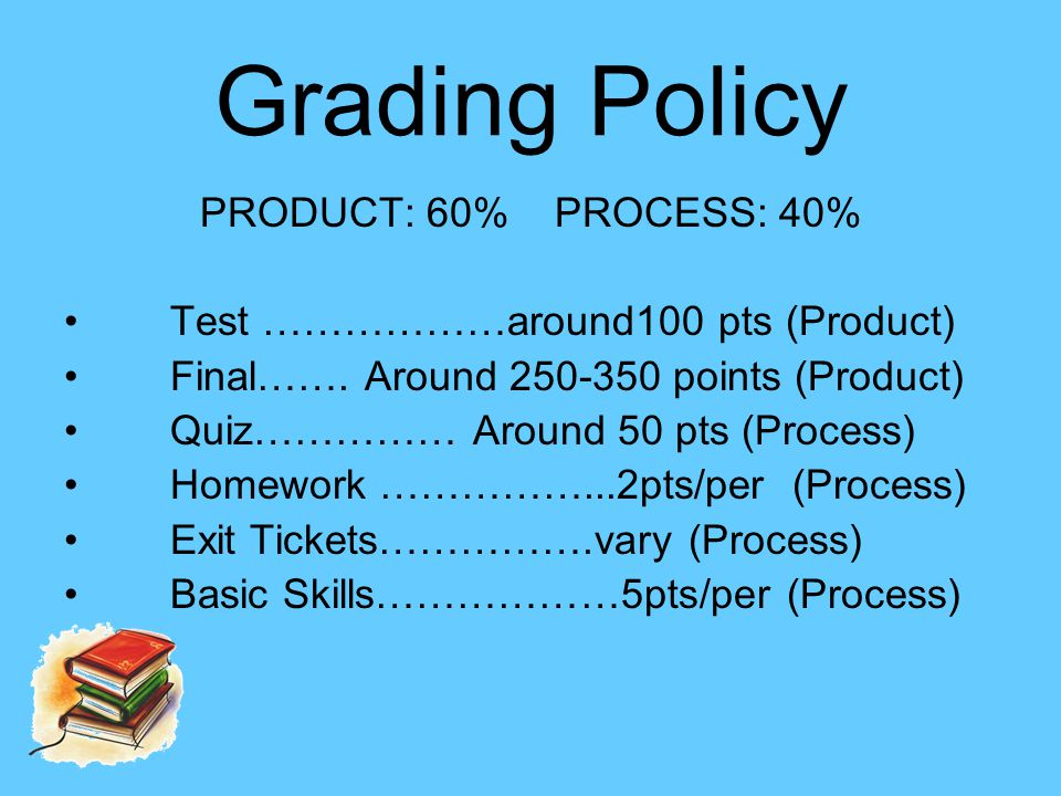 Grading Policy PRODUCT: 60% PROCESS: 40% Test ………………around100 pts (Product) Final…….