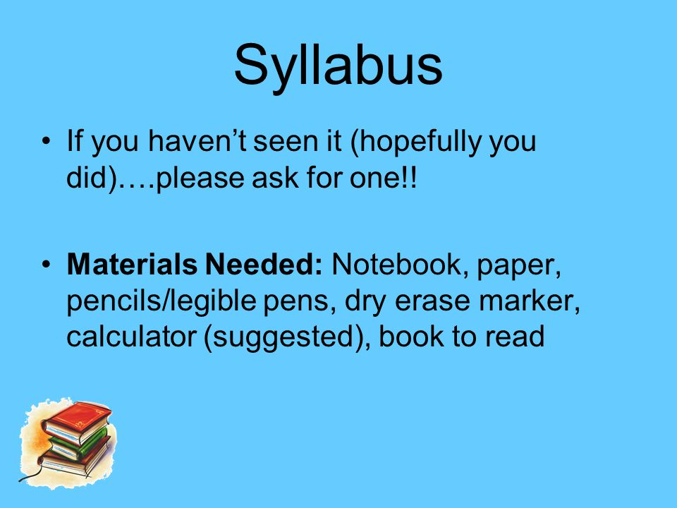 Syllabus If you haven't seen it (hopefully you did)….please ask for one!.