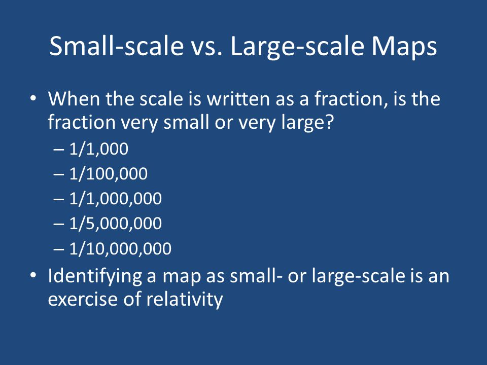 Understanding Map Scales Large-scale map depicts small areas, so high resolution. 1:50,000 1,267 inches to 1 mile