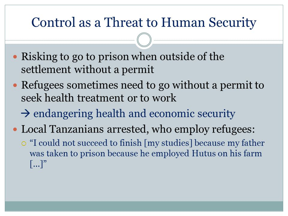 Control as a Threat to Human Security Risking to go to prison when outside of the settlement without a permit Refugees sometimes need to go without a