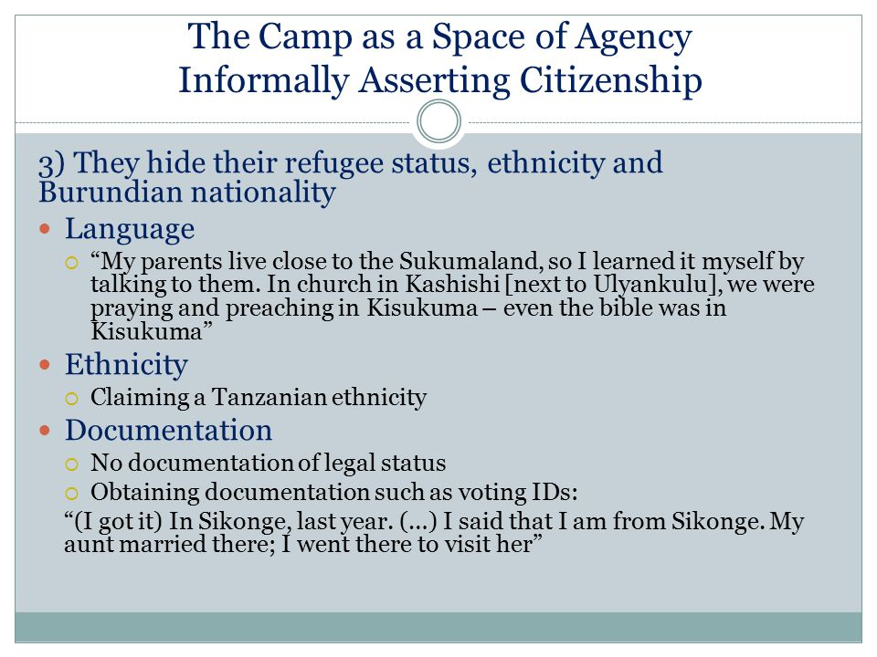 """The Camp as a Space of Agency Informally Asserting Citizenship 3) They hide their refugee status, ethnicity and Burundian nationality Language  """"My p"""