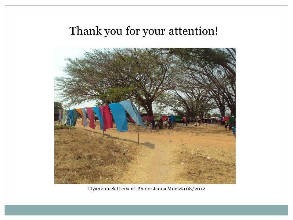 Thank you for your attention! Ulyankulu Settlement, Photo: Janna Miletzki 08/2012