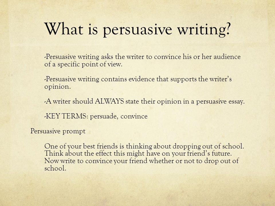 What is persuasive writing? -Persuasive writing asks the writer to convince his or her audience of a specific point of view. -Persuasive writing conta