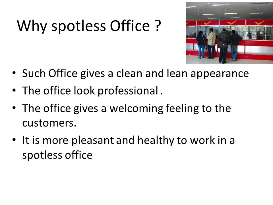 How to make the office spotless Good house keeping : – Good house keeping means cleanliness, tidiness and much more – There should be a place for everything and everything should be in its place – Ensures that unwanted items are disposed off.