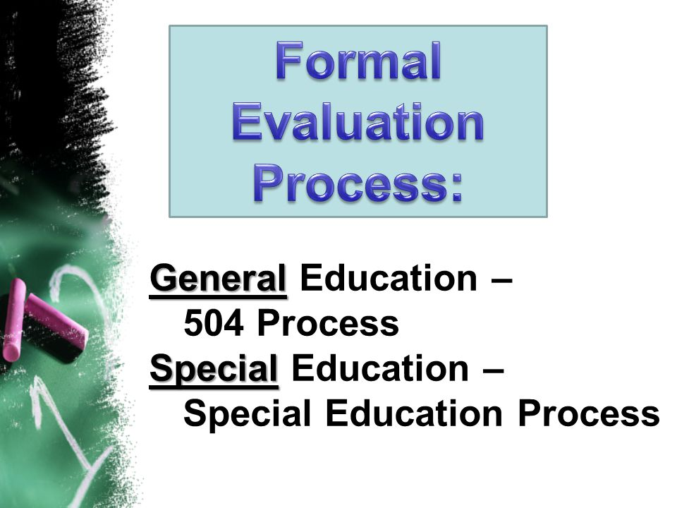 General General Education – 504 Process Special Special Education – Special Education Process