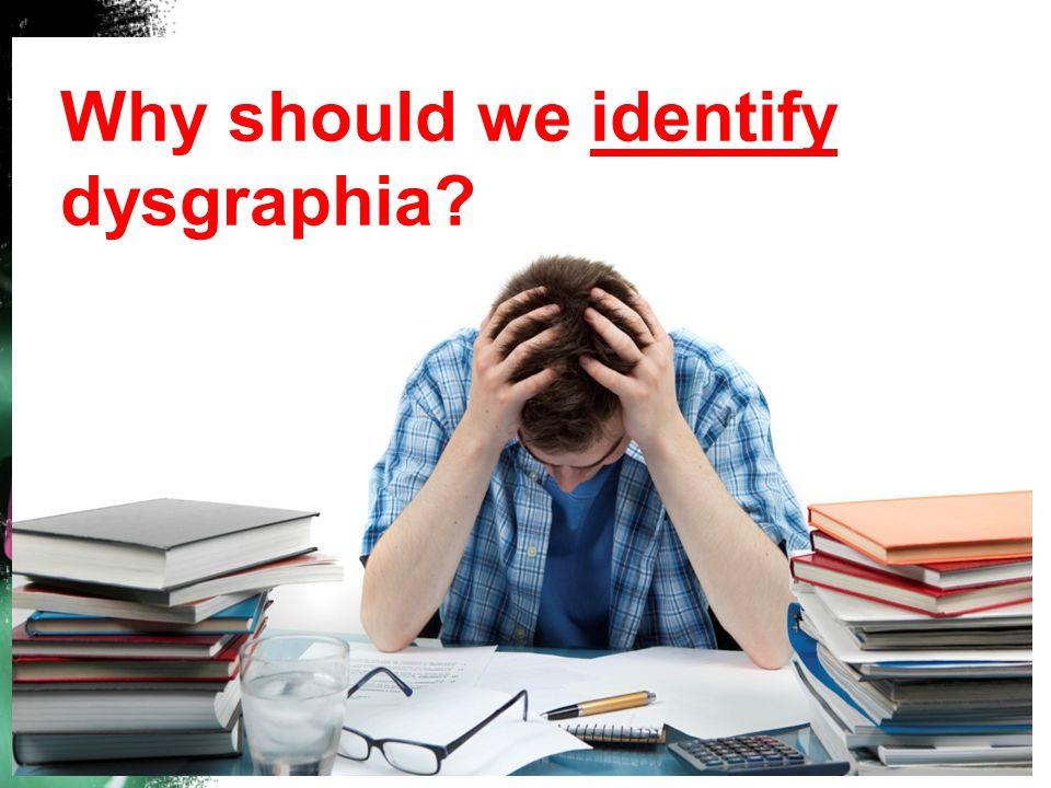 Why should we identify dysgraphia
