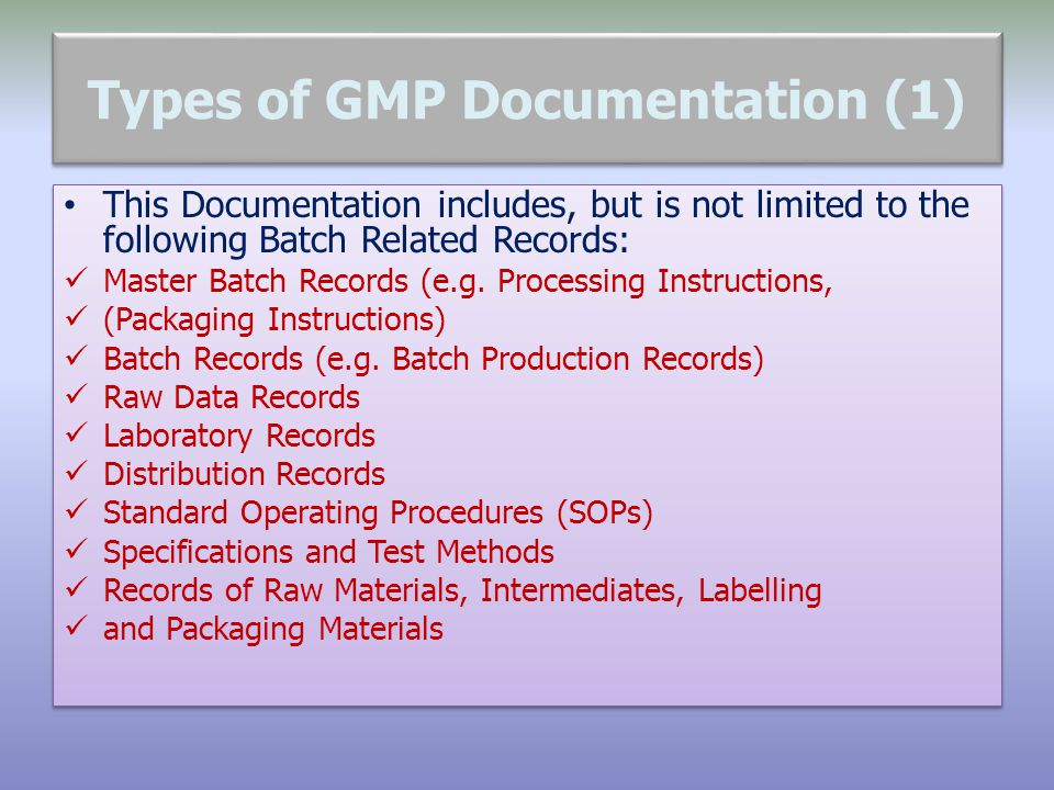 Types of GMP Documentation (1) This Documentation includes, but is not limited to the following Batch Related Records: Master Batch Records (e.g. Proc