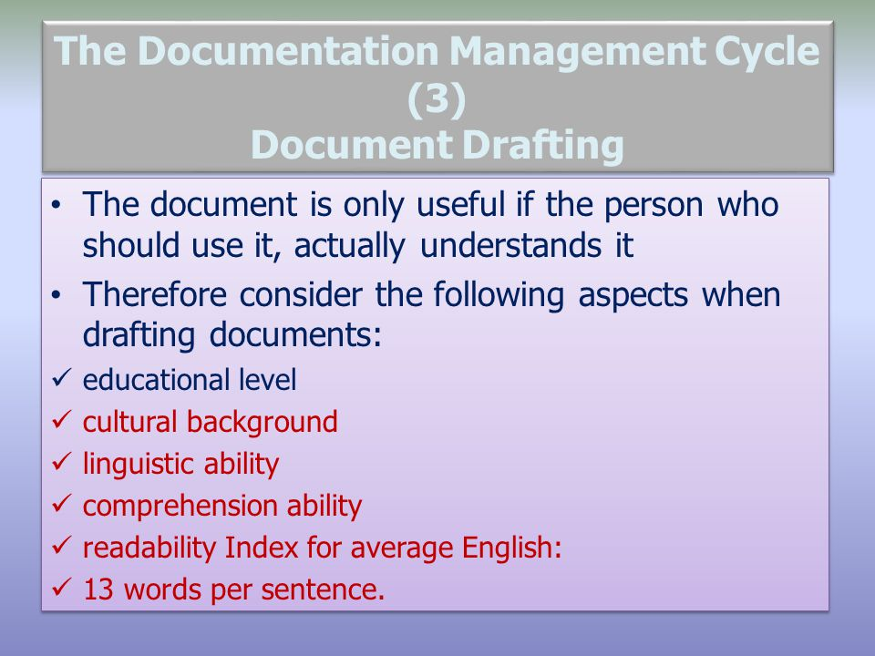 The Documentation Management Cycle (3) Document Drafting The document is only useful if the person who should use it, actually understands it Therefor