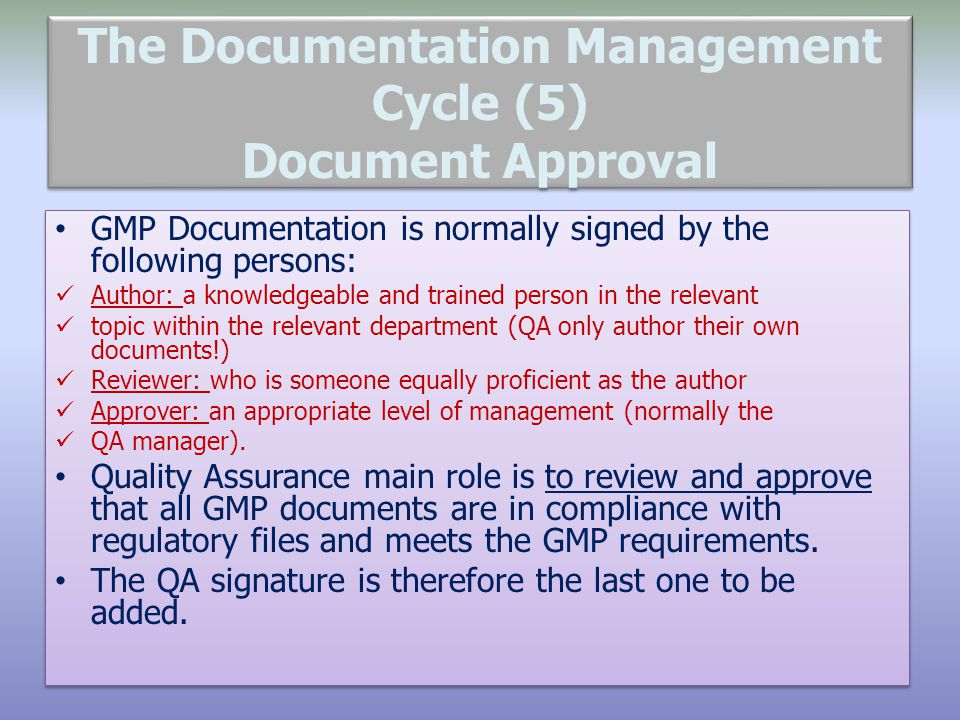 The Documentation Management Cycle (5) Document Approval GMP Documentation is normally signed by the following persons: Author: a knowledgeable and tr