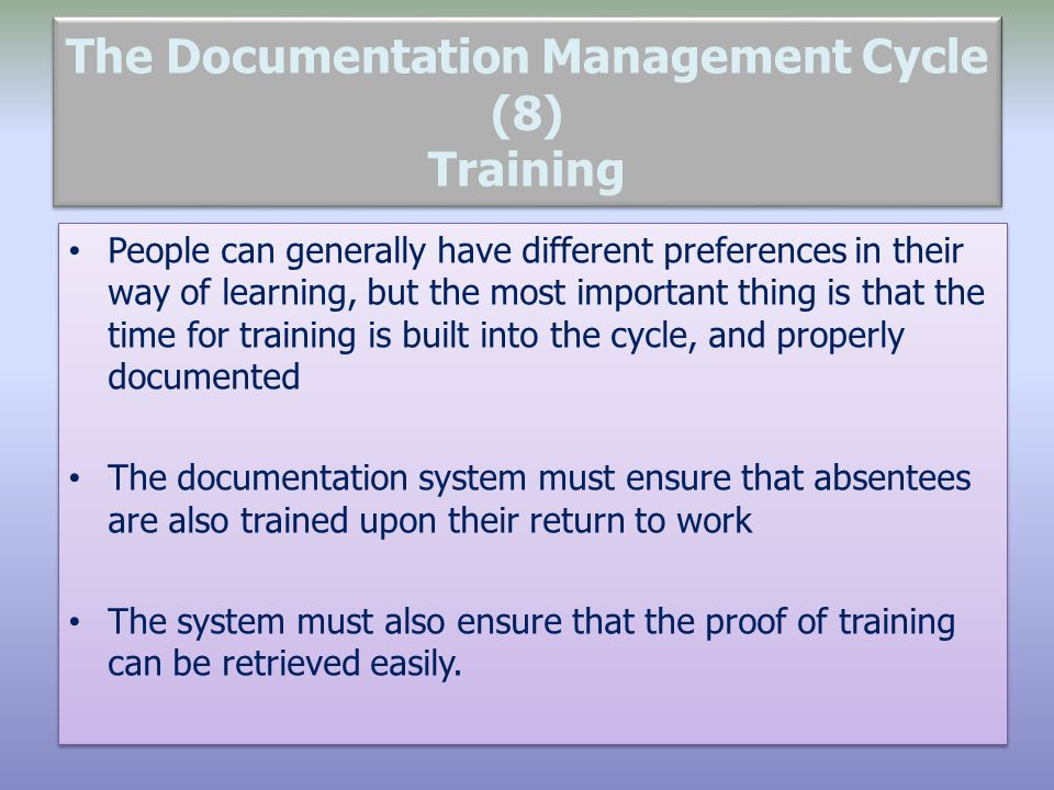 The Documentation Management Cycle (8) Training People can generally have different preferences in their way of learning, but the most important thing