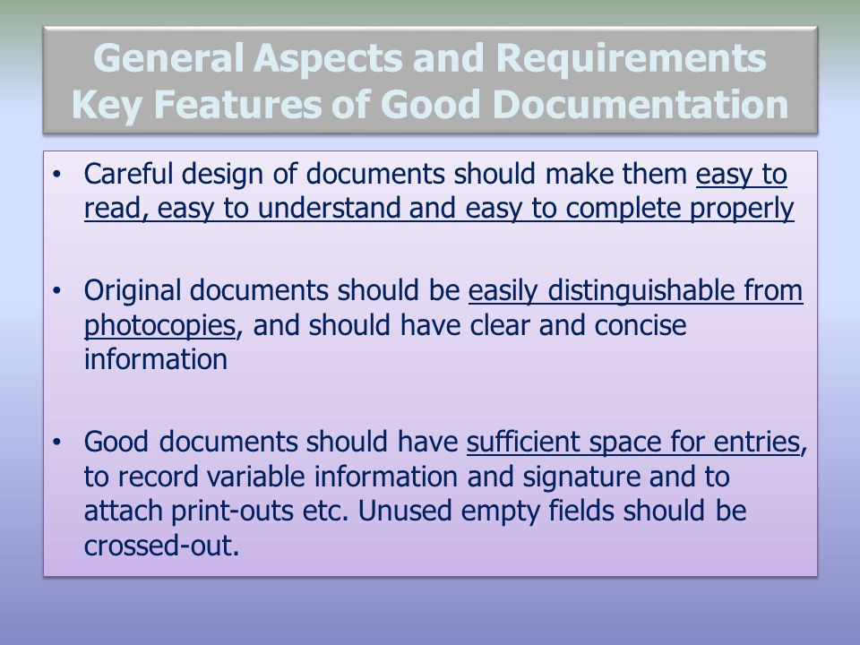 General Aspects and Requirements Key Features of Good Documentation Careful design of documents should make them easy to read, easy to understand and