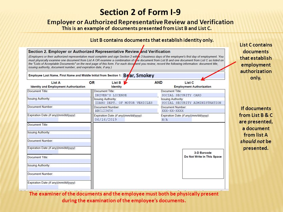 Section 2 of Form I-9 Employer or Authorized Representative Review and Verification This is an example of documents presented from List B and List C.