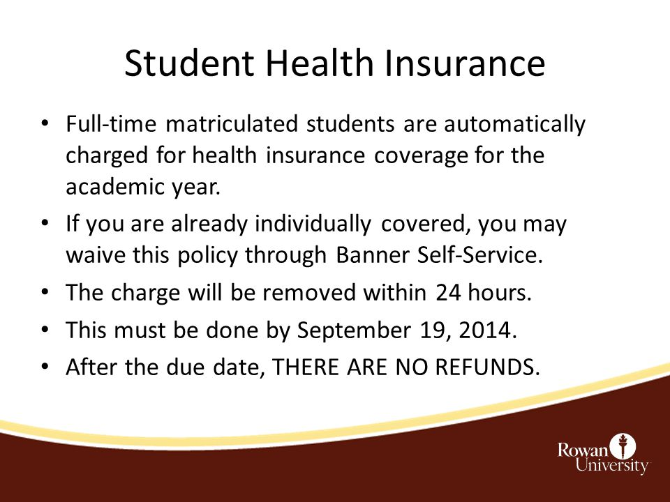 Student Health Insurance Full-time matriculated students are automatically charged for health insurance coverage for the academic year.