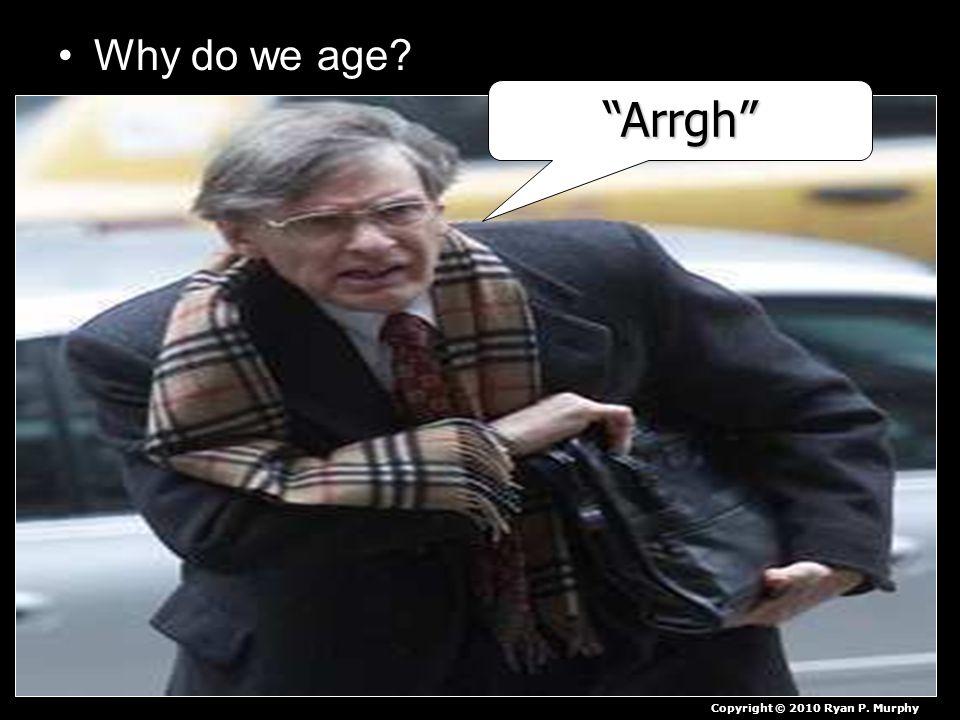 "Why do we age? ""Arrgh"" Copyright © 2010 Ryan P. Murphy"