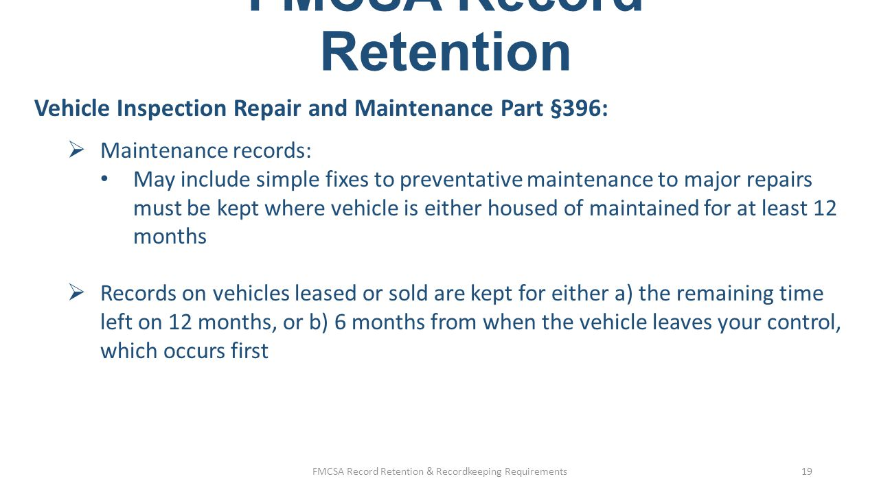 FMCSA Record Retention Vehicle Inspection Repair and Maintenance Part §396:  Annual (periodic) inspections §396.17 satisfied through: State program, Roadside inspection, or Self-inspection using Appendix G to Part 386 FMCSA Record Retention & Recordkeeping Requirements20