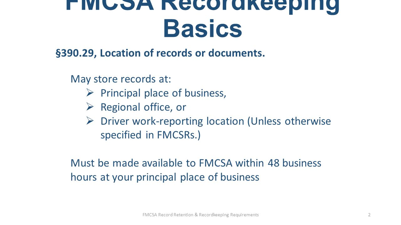 FMCSA Recordkeeping Basics §390.31 Copies of records or documents:  Acceptable formats: scanned, microfiche, photocopies.