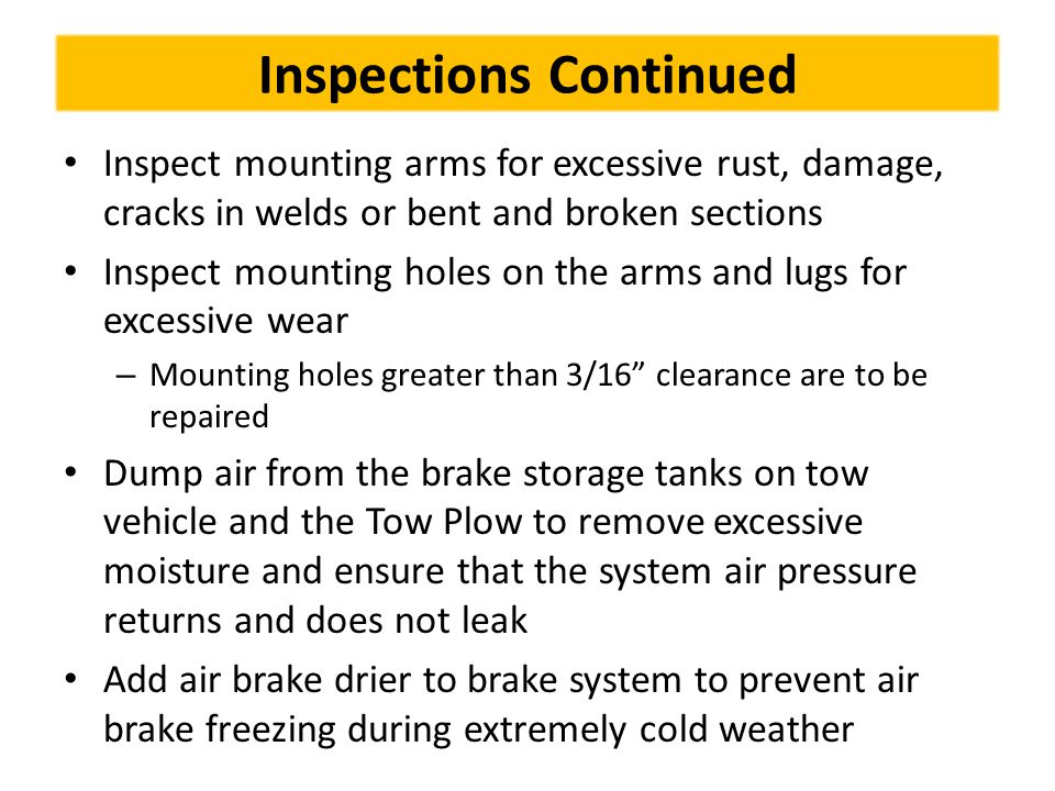 Inspections Continued Inspect mounting arms for excessive rust, damage, cracks in welds or bent and broken sections Inspect mounting holes on the arms