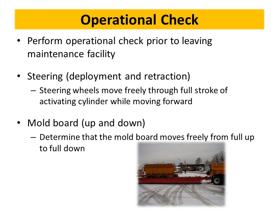 Operational Check Perform operational check prior to leaving maintenance facility Steering (deployment and retraction) – Steering wheels move freely t