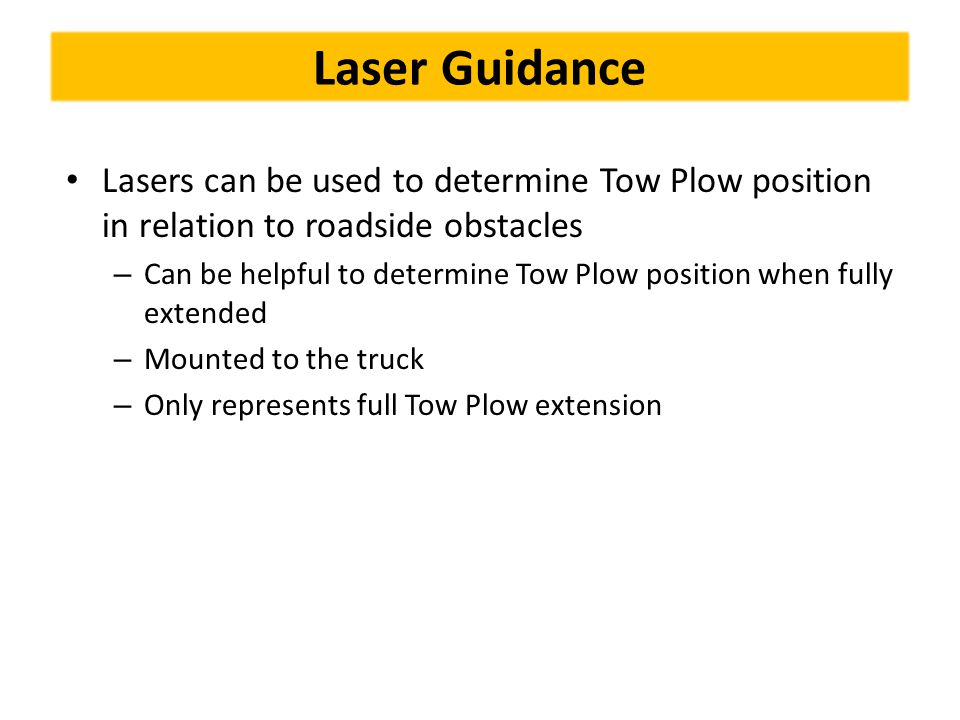 Laser Guidance Lasers can be used to determine Tow Plow position in relation to roadside obstacles – Can be helpful to determine Tow Plow position whe