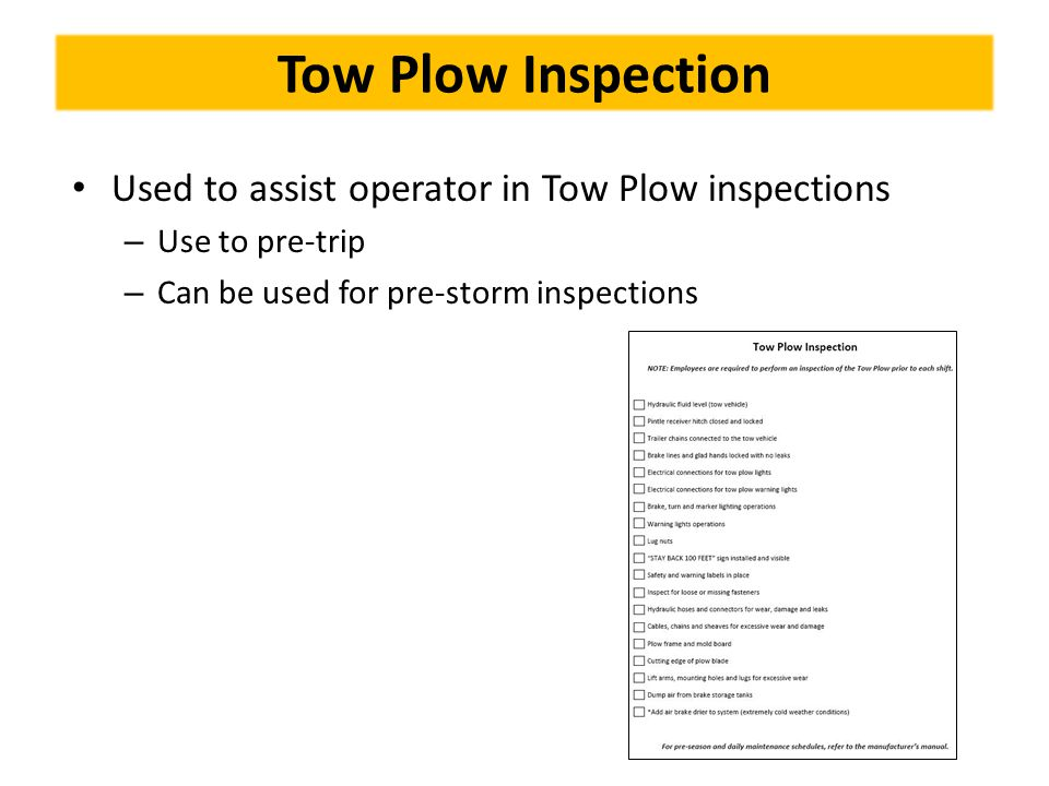 Tow Plow Inspection Used to assist operator in Tow Plow inspections – Use to pre-trip – Can be used for pre-storm inspections