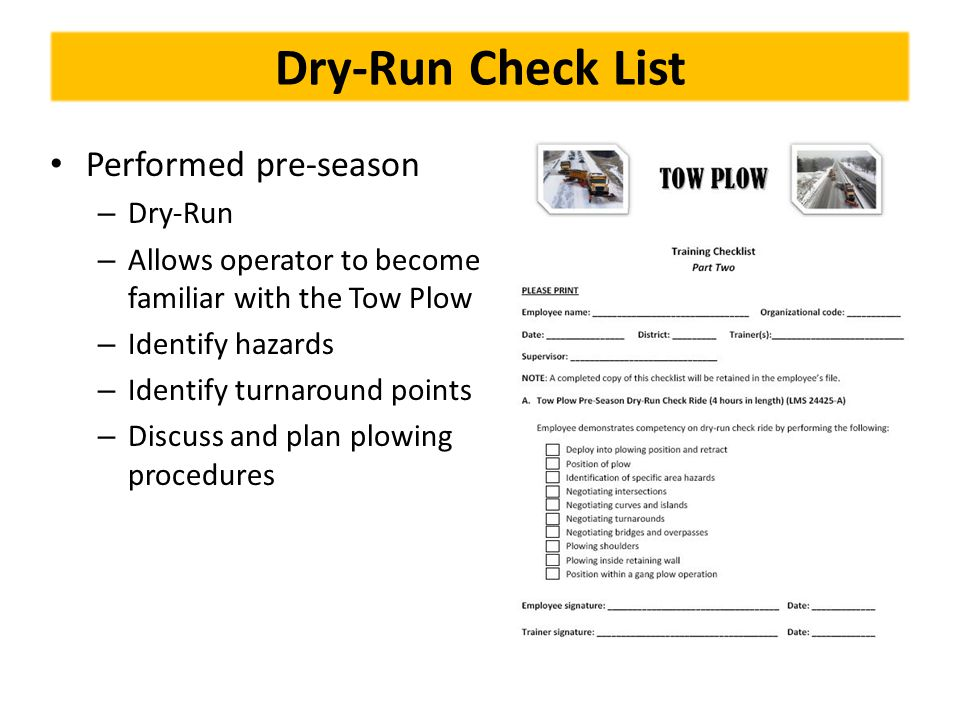Dry-Run Check List Performed pre-season – Dry-Run – Allows operator to become familiar with the Tow Plow – Identify hazards – Identify turnaround poin