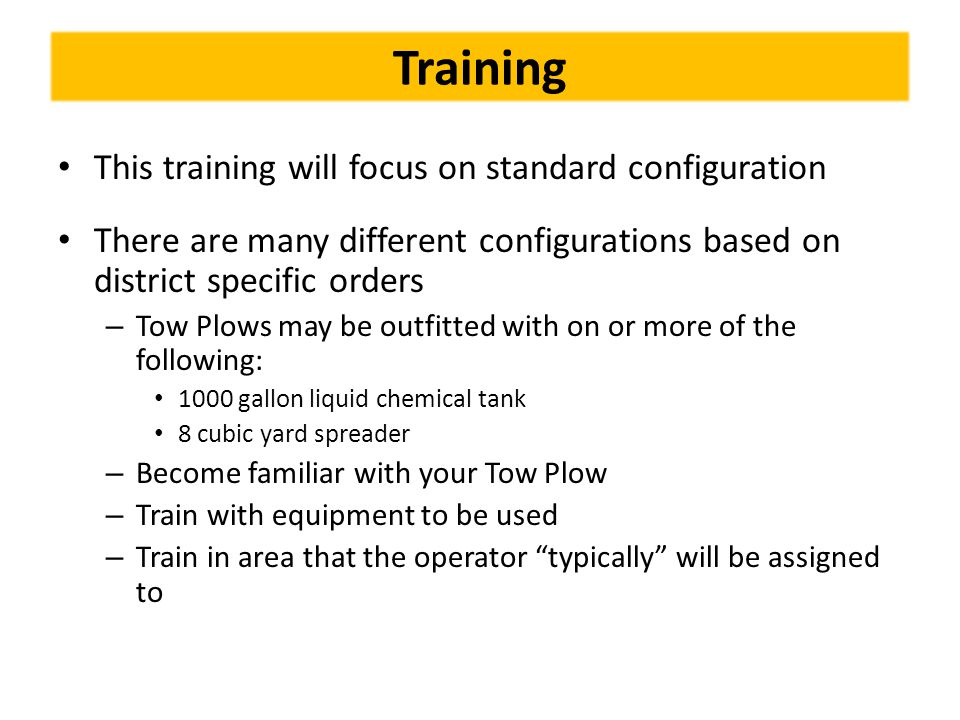 Training This training will focus on standard configuration There are many different configurations based on district specific orders – Tow Plows may