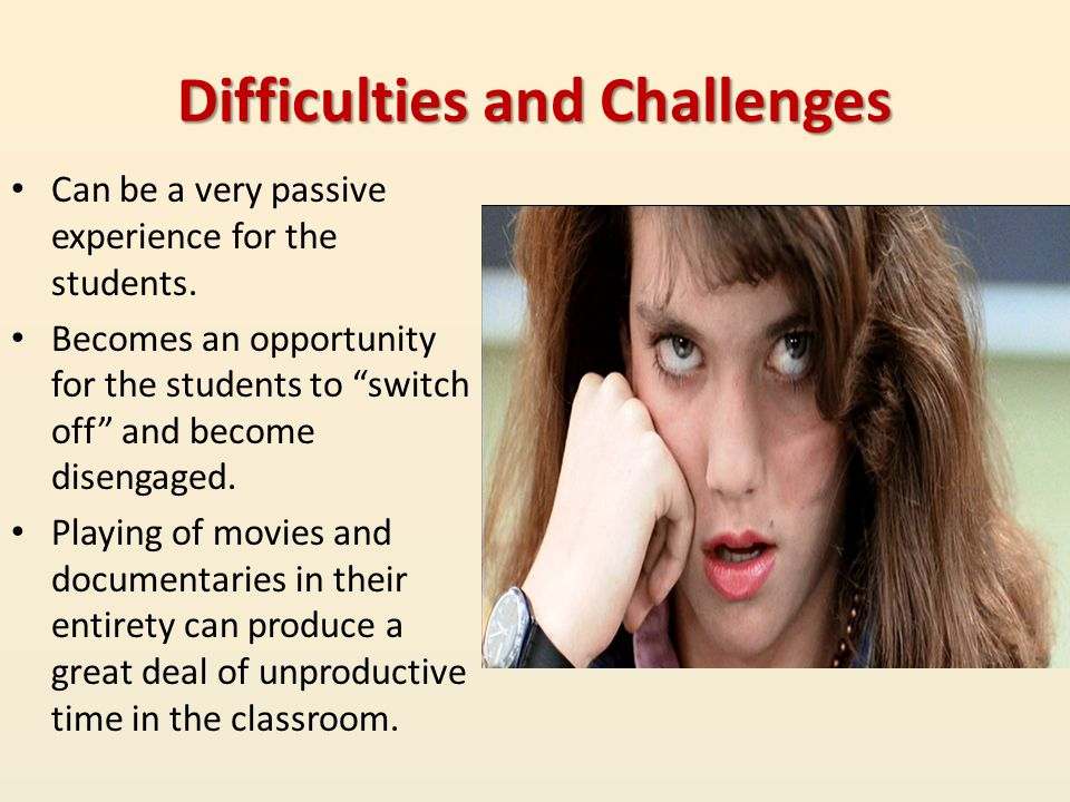 "Difficulties and Challenges Can be a very passive experience for the students. Becomes an opportunity for the students to ""switch off"" and become dise"
