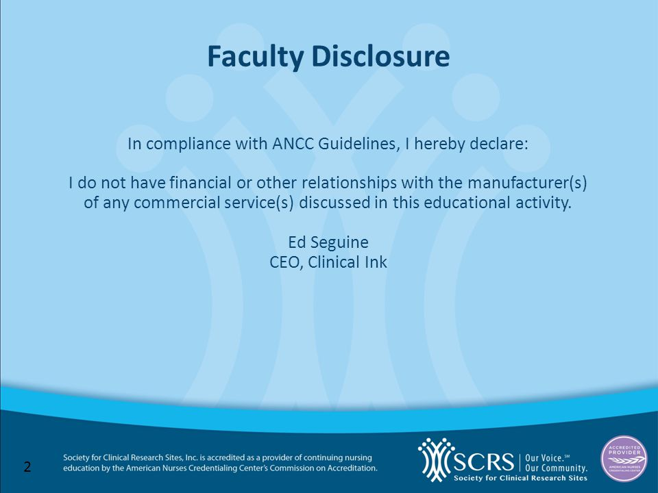2 Faculty Disclosure In compliance with ANCC Guidelines, I hereby declare: I do not have financial or other relationships with the manufacturer(s) of any commercial service(s) discussed in this educational activity.