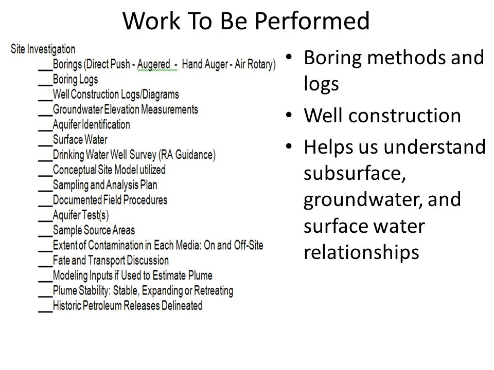 Work To Be Performed Boring methods and logs Well construction Helps us understand subsurface, groundwater, and surface water relationships