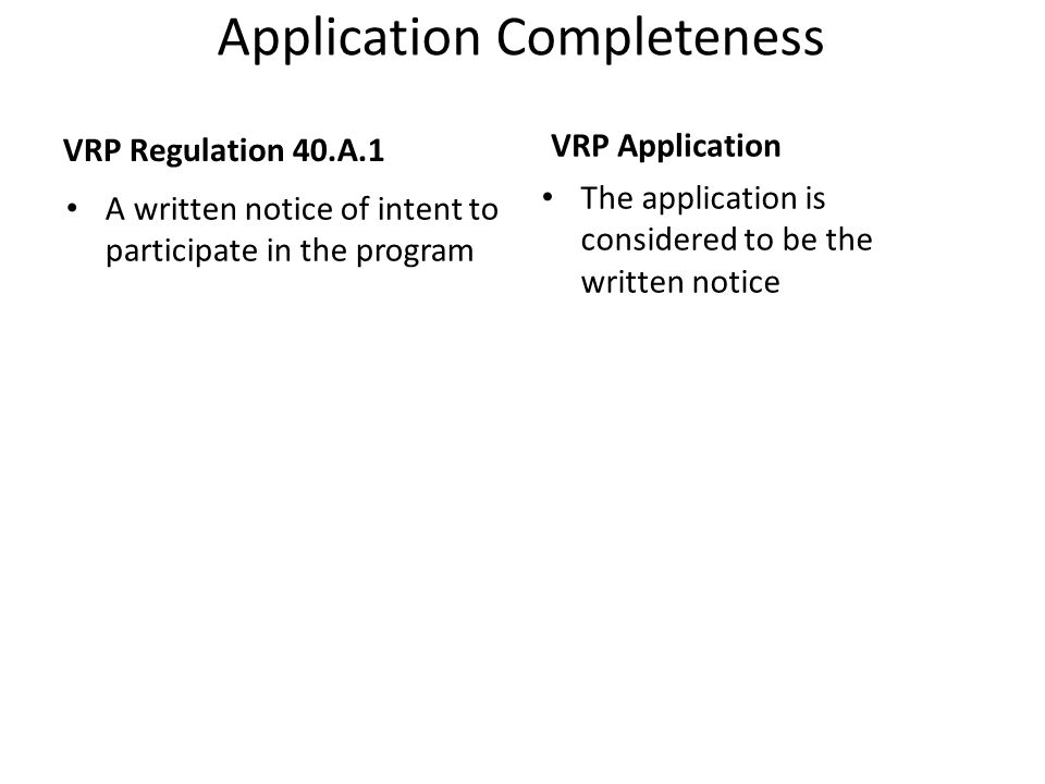 Application Completeness VRP Regulation 40.A.1 A written notice of intent to participate in the program VRP Application The application is considered to be the written notice