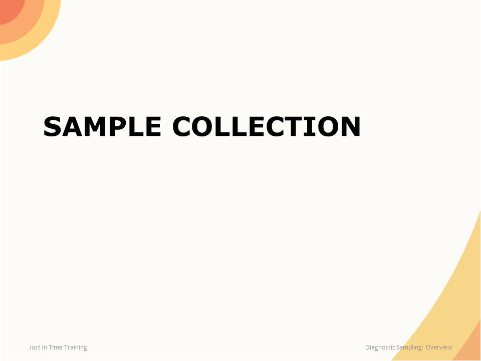 SAMPLE COLLECTION Just In Time Training Diagnostic Sampling: Overview