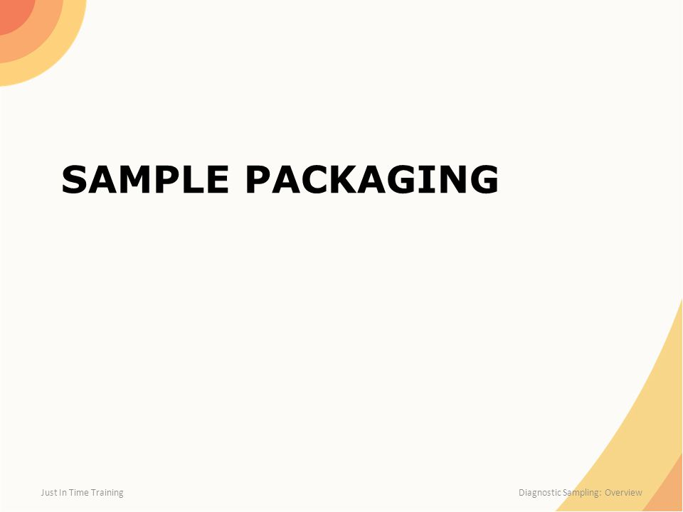 SAMPLE PACKAGING Just In Time Training Diagnostic Sampling: Overview