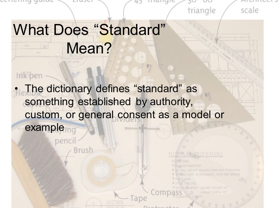 """What Does """"Standard"""" Mean? The dictionary defines """"standard"""" as something established by authority, custom, or general consent as a model or example"""
