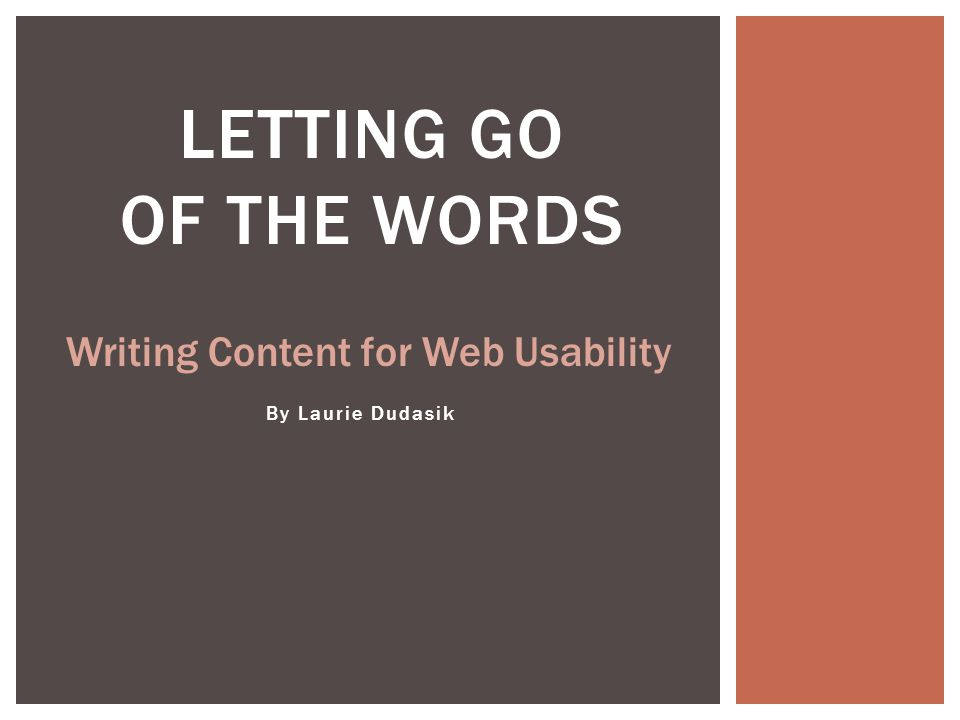 By Laurie Dudasik LETTING GO OF THE WORDS Writing Content for Web Usability