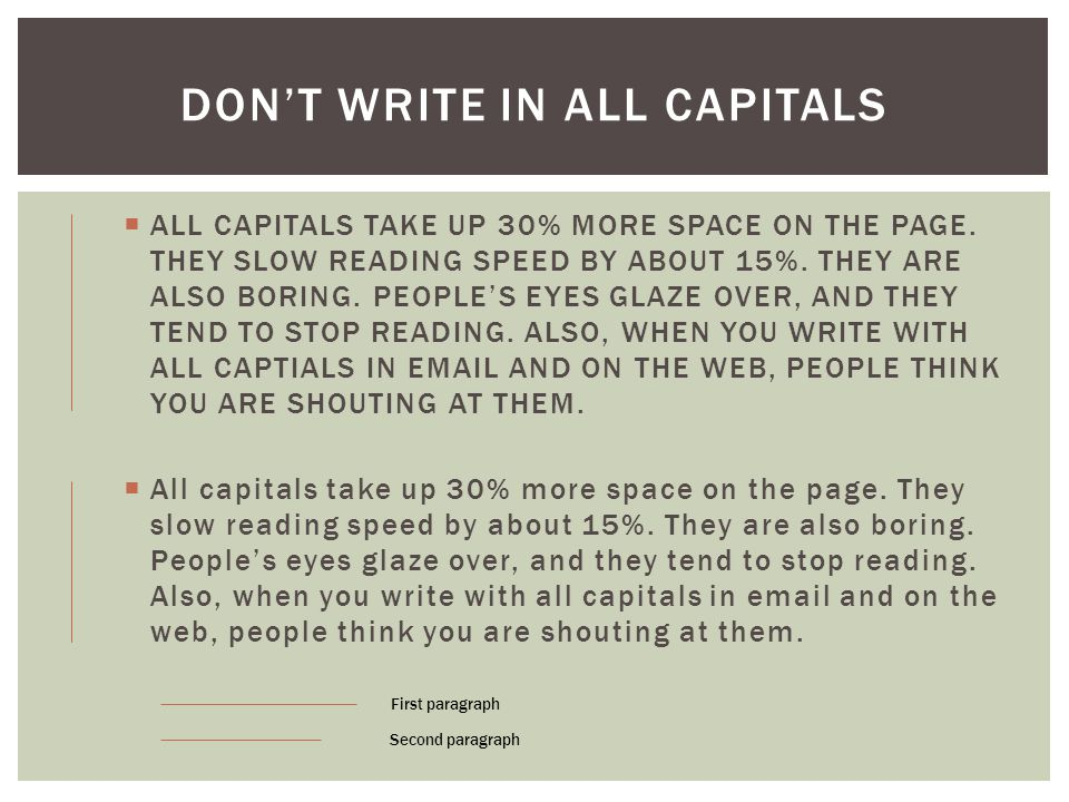  ALL CAPITALS TAKE UP 30% MORE SPACE ON THE PAGE.